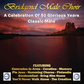 Bridgend Male Choir - A Celebration Of 50 Glorious Years - Classic Male
