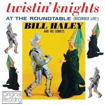Bill Haley & His Comets - Twistin' Knights At The Roundtable