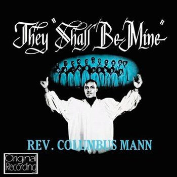 Reverend Columbus Mann - They Shall Be Mine