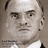 Lord Buckley - The Hipster Bebop Preacher - Lord Buckley Volume 1