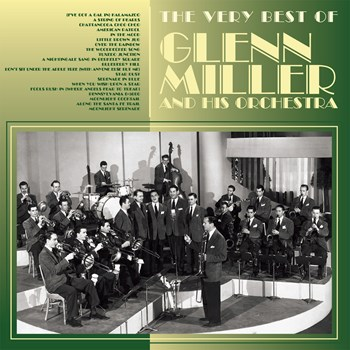 Glenn Miller & His Orchestra - The Very Best Of Glenn Miller