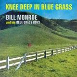 Bill Monroe - Knee Deep In Bluegrass